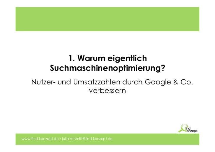 1. Warum eigentlich               Suchmaschinenoptimierung?     Nutzer- und Umsatzzahlen durch Google & Co.               ...
