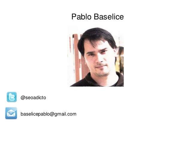 Pablo Baselice @seoadicto baselicepablo@gmail.com
