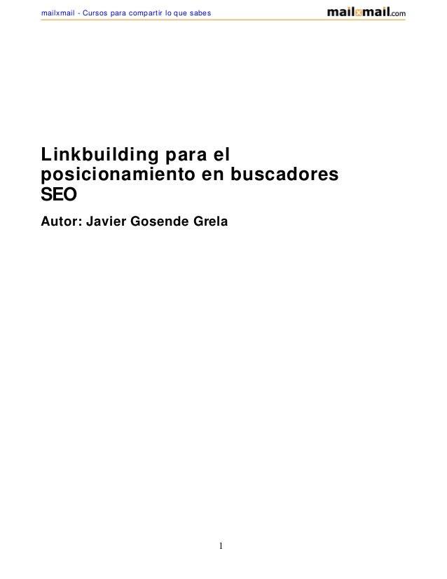 Linkbuilding para el posicionamiento en buscadores SEO Autor: Javier Gosende Grela 1 mailxmail - Cursos para compartir lo ...