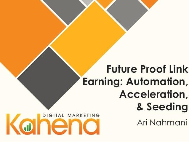 Future Proof Link Earning: Automation, Acceleration, & Seeding Ari Nahmani