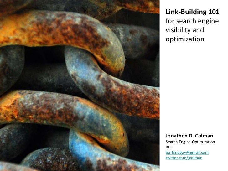 Link-Building 101for search enginevisibility andoptimizationJonathon D. ColmanSearch Engine OptimizationREIburkinaboy@gmai...