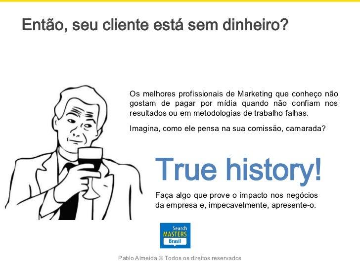 Então, seu cliente está sem dinheiro?                 Os melhores profissionais de Marketing que conheço não              ...