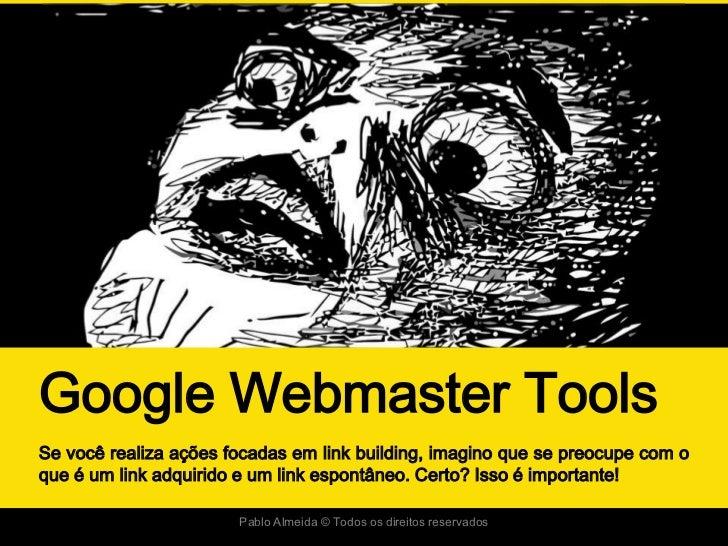 Google Webmaster ToolsSe você realiza ações focadas em link building, imagino que se preocupe com oque é um link adquirido...