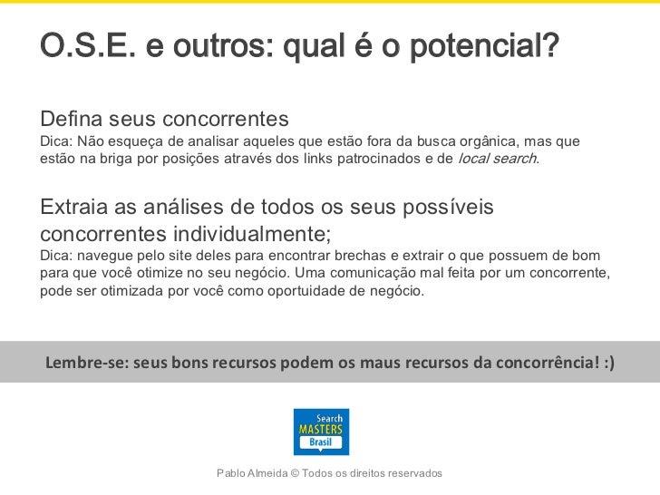 O.S.E. e outros: qual é o potencial?Defina seus concorrentesDica: Não esqueça de analisar aqueles que estão fora da busca ...