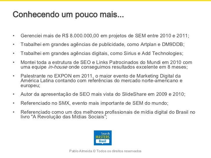 Conhecendo um pouco mais...•   Gerenciei mais de R$ 8.000.000,00 em projetos de SEM entre 2010 e 2011;•   Trabalhei em gra...