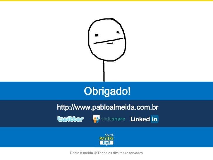 Obrigado!http://www.pabloalmeida.com.br   Pablo Almeida © Todos os direitos reservados