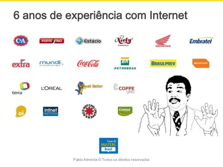6 anos de experiência com Internet           Pablo Almeida © Todos os direitos reservados