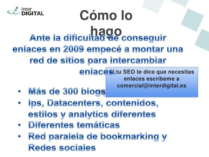 Cómo lo hago   Si tu SEO te dice que necesitas         enlaces escríbeme a      comercial@interdigital.es