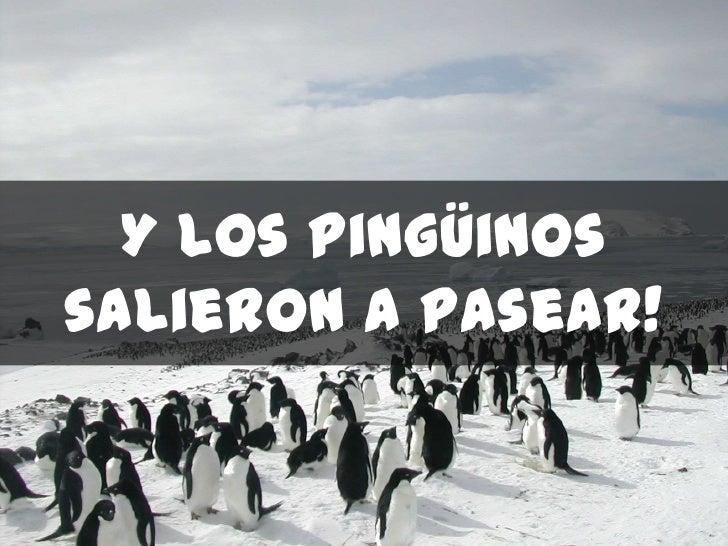 Y los pingüinossalieron a pasear!
