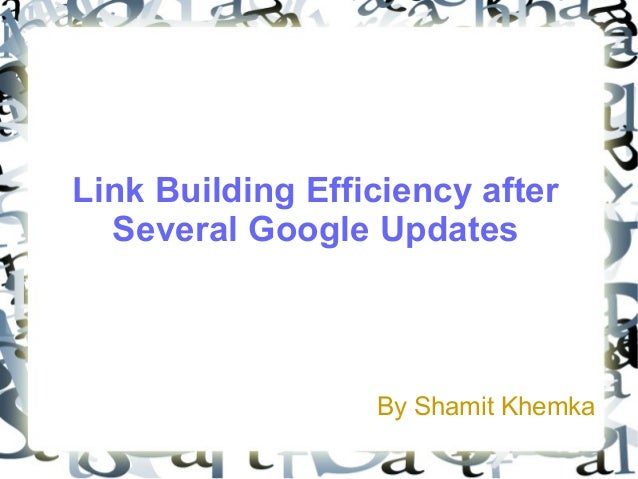 Link Building Efficiency after Several Google Updates By Shamit Khemka