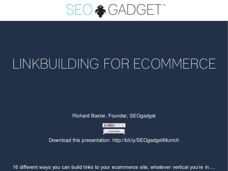 LINKBUILDING FOR ECOMMERCE                          Richard Baxter, Founder, SEOgadget                Download this presen...