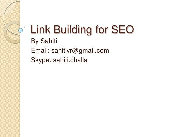 Link Building for SEO<br />By Sahiti<br />Email: sahitivr@gmail.com<br />Skype: sahiti.challa<br />