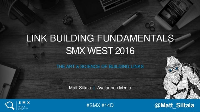 #SMX #14D @Matt_Siltala#SMX #14D @Matt_Siltala LINK BUILDING FUNDAMENTALS SMX WEST 2016 THE ART & SCIENCE OF BUILDING LINK...