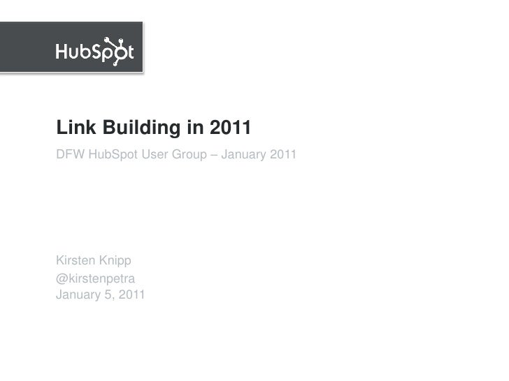 Link Building in 2011<br />Kirsten Knipp<br />@kirstenpetra<br />DFW HubSpot User Group – January 2011<br />