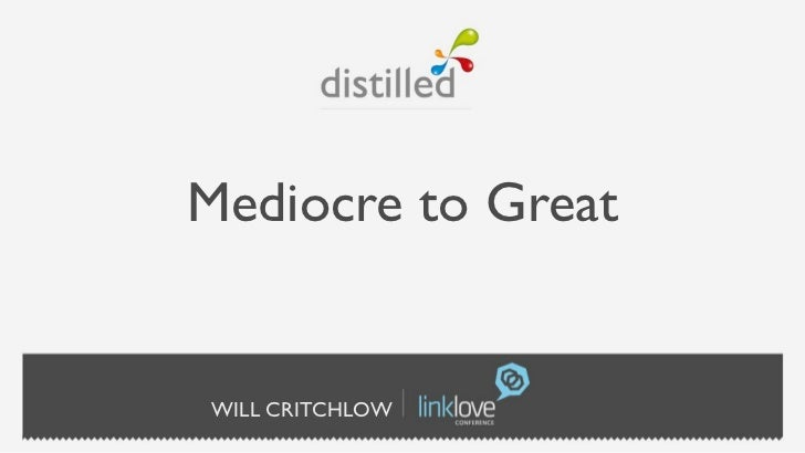 Mediocre to GreatWILL CRITCHLOW