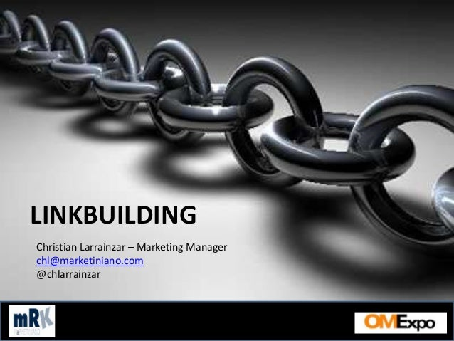 LINKBUILDING Christian Larraínzar – Marketing Manager chl@marketiniano.com @chlarrainzar