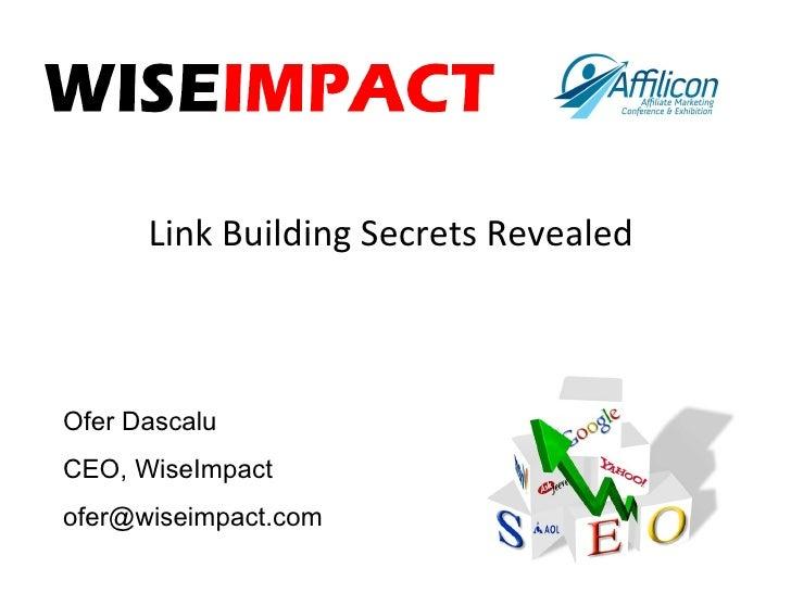 Link Building Secrets Revealed  Ofer Dascalu CEO, WiseImpact [email_address]