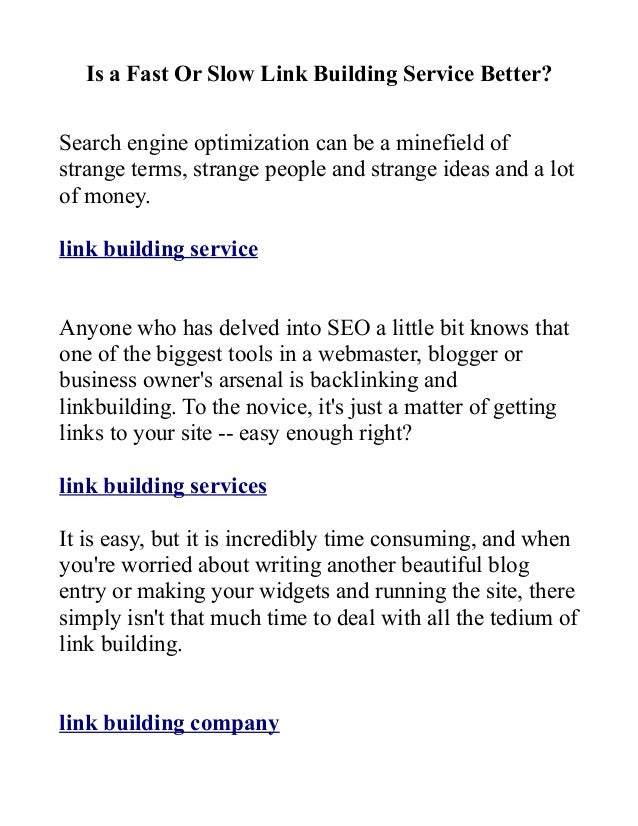Is a Fast Or Slow Link Building Service Better? Search engine optimization can be a minefield of strange terms, strange pe...