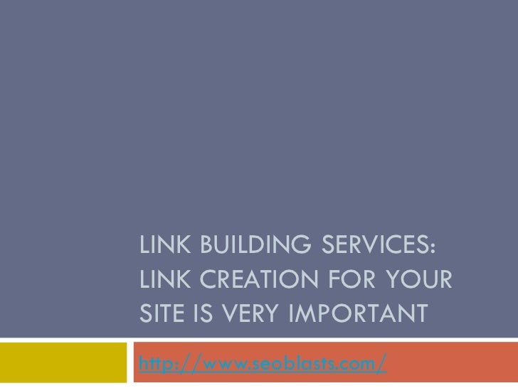 LINK BUILDING SERVICES:LINK CREATION FOR YOURSITE IS VERY IMPORTANThttp://www.seoblasts.com/