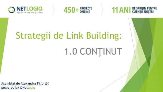 Strategii de Link Building:1.0 CONŢINUTAsamblat de Alexandra Filip powered by ©Netlogiq