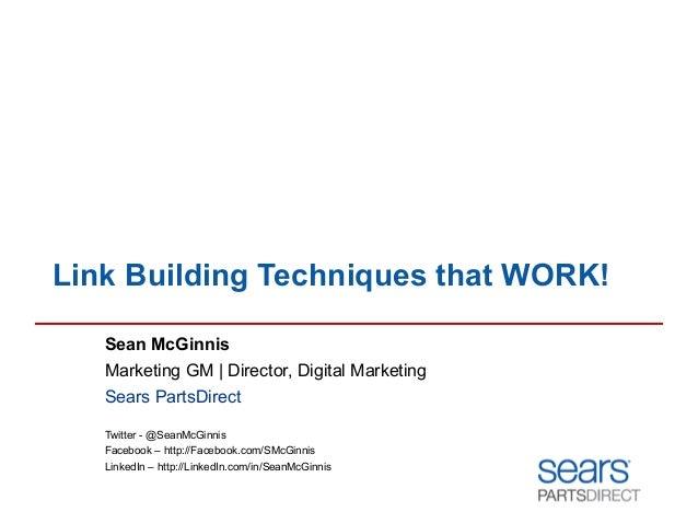 Link Building Techniques that WORK! Sean McGinnis Marketing GM | Director, Digital Marketing Sears PartsDirect Twitter - @...