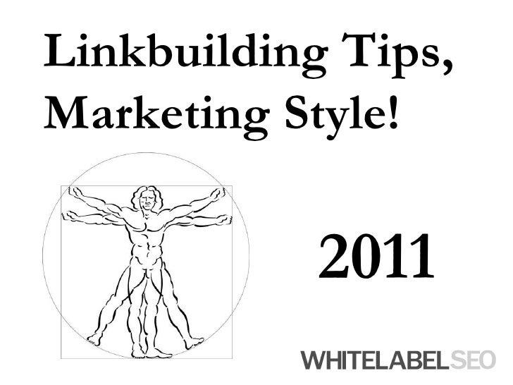 Linkbuilding Tips, Marketing Style!<br />2011<br />