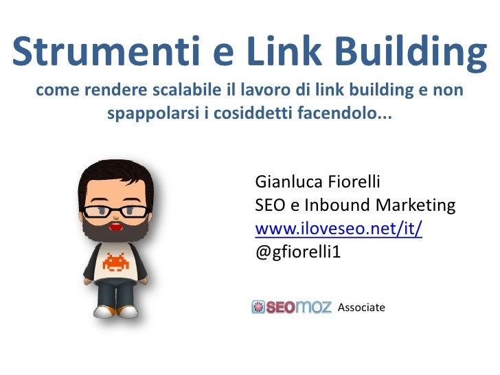 Strumenti e Link Building come rendere scalabile il lavoro di link building e non         spappolarsi i cosiddetti facendo...
