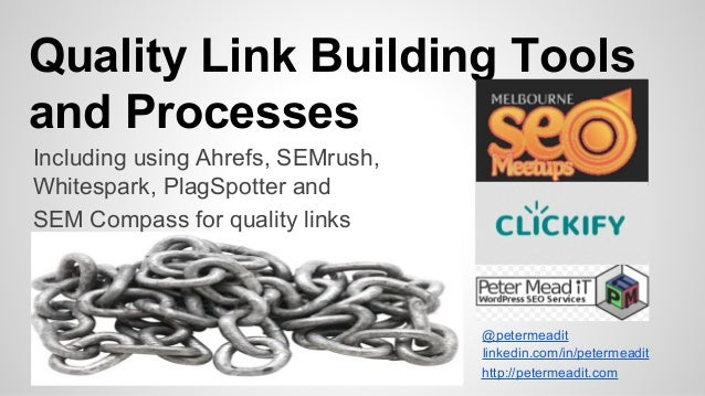 Quality Link Building Tools and Processes @petermeadit linkedin.com/in/petermeadit Including using Ahrefs, SEMrush, Whites...