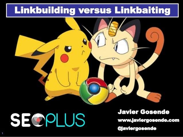 1 Linkbuilding versus Linkbaiting Javier Gosende www.javiergosende.com @javiergosende