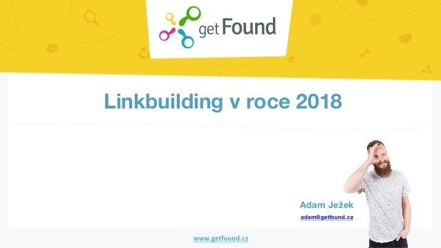 Linkbuilding v roce 2018 Adam Ježek adam@getfound.cz