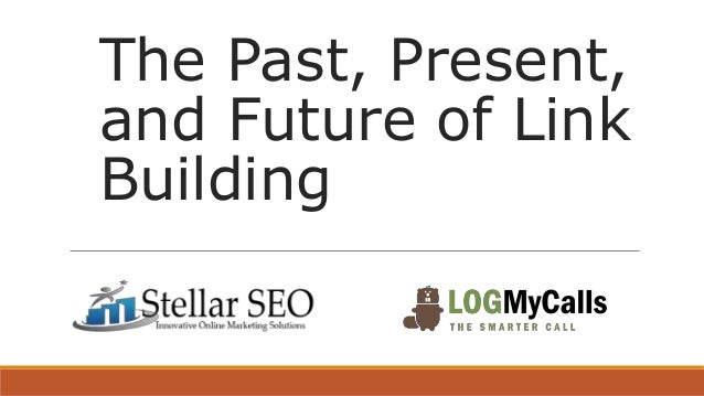 The Past, Present,  and Future of Link  Building