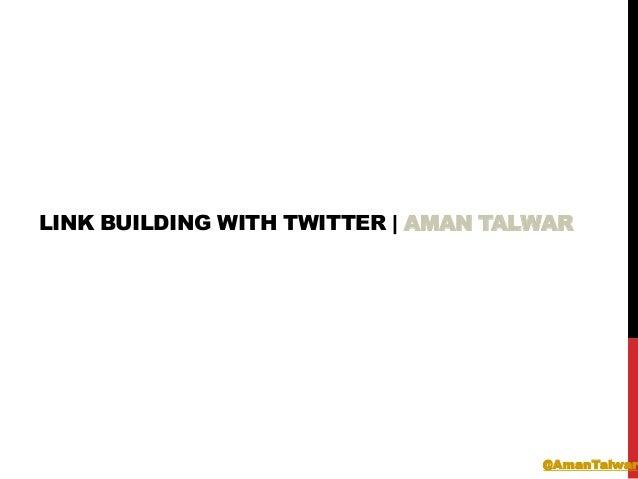 LINK BUILDING WITH TWITTER | AMAN TALWAR@AmanTalwar