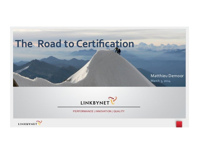 The    Road  to  Certification   Matthieu  Demoor   March  3,  2014   PERFORMANCE | INNOVATION | QUALITY