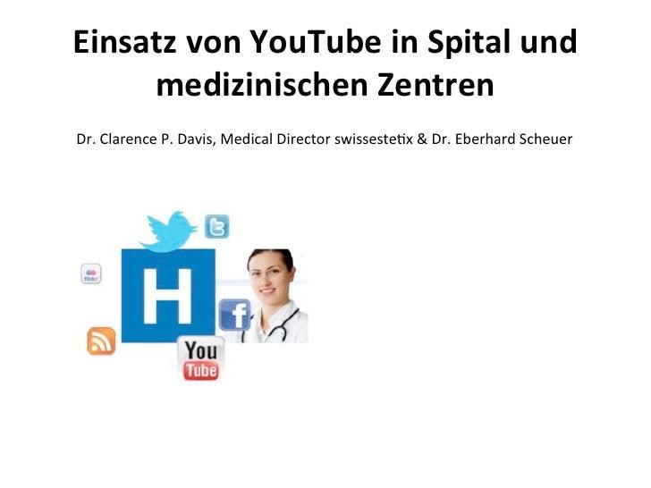 Einsatz von YouTube in Spital und      medizinischen Zentren Dr. Clarence P. Davis, Medical Dire...