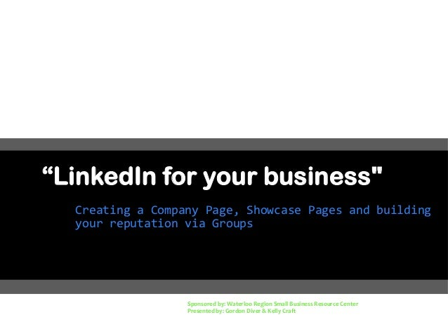 """LinkedIn for your business"" Creating a Company Page, Showcase Pages and building your reputation via Groups Sponsored by:..."