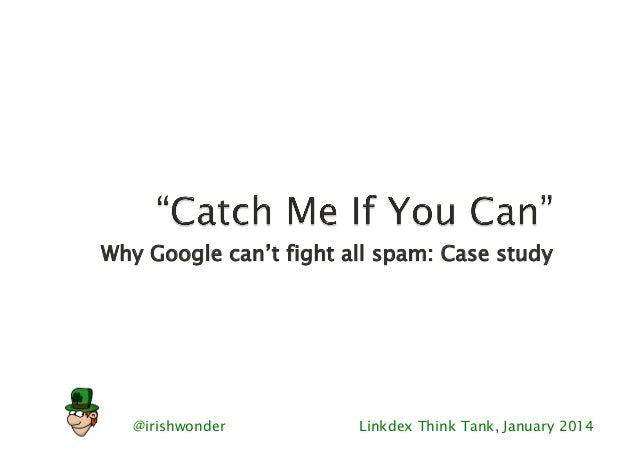 @irishwonder Linkdex Think Tank, January 2014 Why Google can't fight all spam: Case study