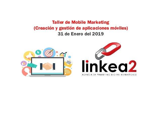 Taller de Mobile Marketing (Creación y gestión de aplicaciones móviles) 31 de Enero del 2019