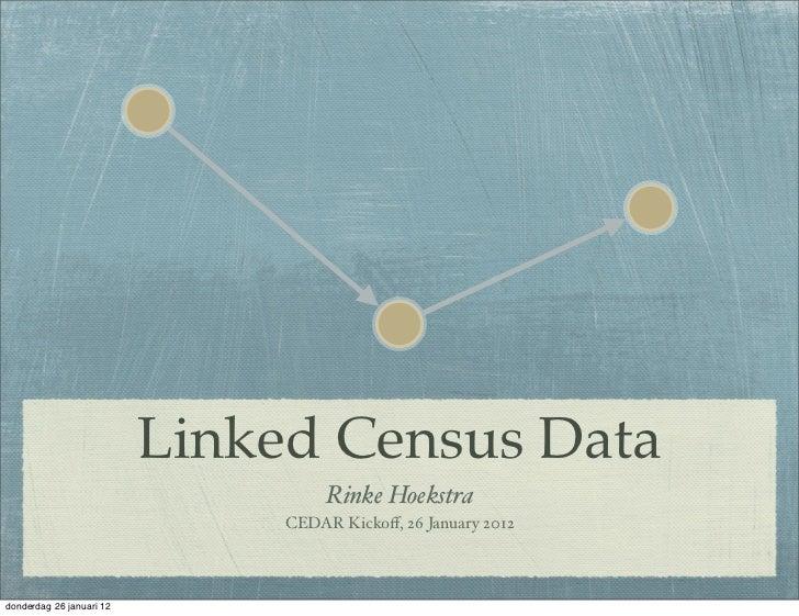 Linked Census Data                                    Rinke Hoekstra                               CEDAR Kickoff, 26 Januar...