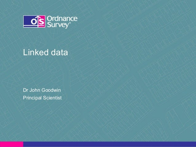 Linked data Dr John Goodwin Principal Scientist