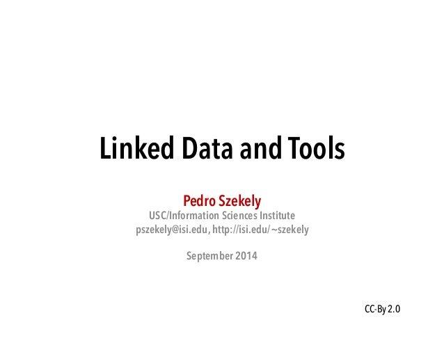Linked Data and Tools  Pedro Szekely  USC/Information Sciences Institute  pszekely@isi.edu, http://isi.edu/~szekely  Septe...
