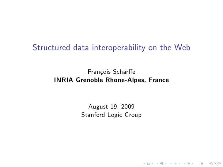 Structured data interoperability on the Web                Fran¸ois Scharffe                   c      INRIA Grenoble Rhone-...