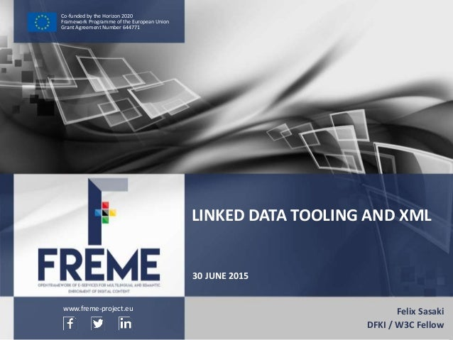 Linked Data tooling and XML WWW.FREME-PROJECT.EU 1 Co-funded by the Horizon 2020 Framework Programme of the European Union...