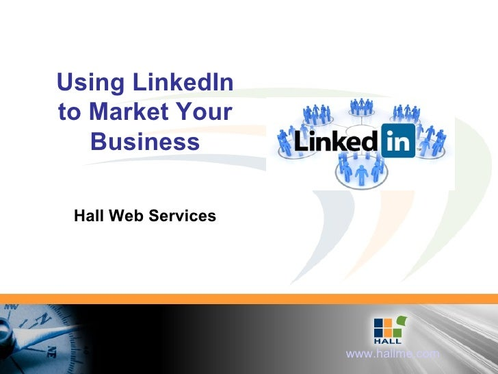 Using LinkedIn to Market Your Business Hall Web Services