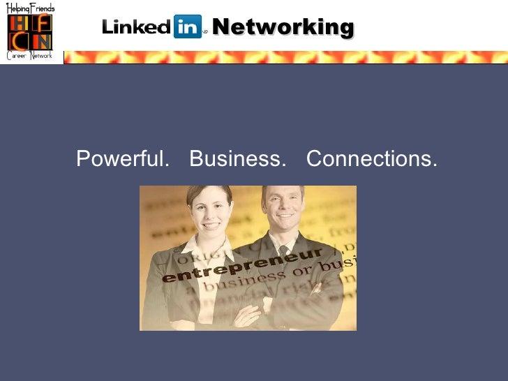 Networking <ul><ul><li>Powerful.  Business.  Connections.   </li></ul></ul>