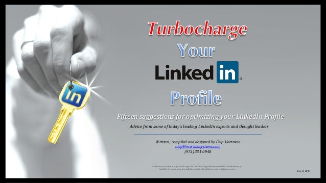 Fifteen suggestions for optimizing your LinkedIn Profile    Advice from some of today's leading LinkedIn experts and thoug...