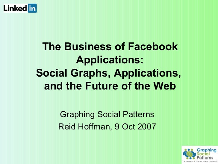 The Business of Facebook Applications: Social Graphs, Applications,  and the Future of the Web Graphing Social Patterns Re...