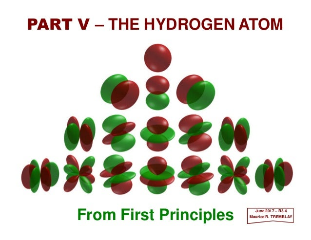 From First Principles PART V – THE HYDROGEN ATOM June 2017 – R3.4 Maurice R. TREMBLAY