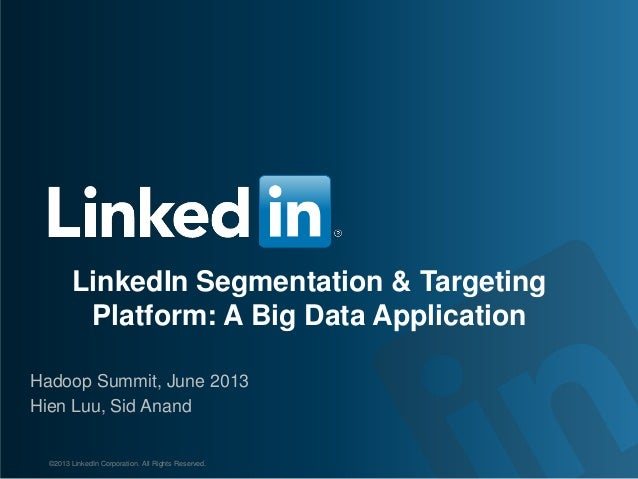 LinkedIn Segmentation & Targeting Platform: A Big Data Application Hadoop Summit, June 2013 Hien Luu, Sid Anand ©2013 Link...