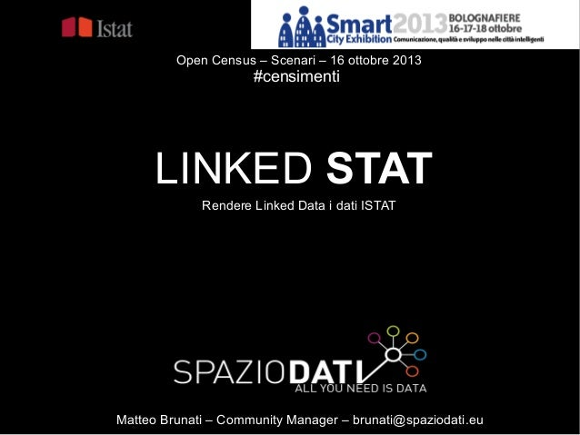 Open Census – Scenari – 16 ottobre 2013  #censimenti  LINKED STAT Rendere Linked Data i dati ISTAT  Matteo Brunati – Commu...