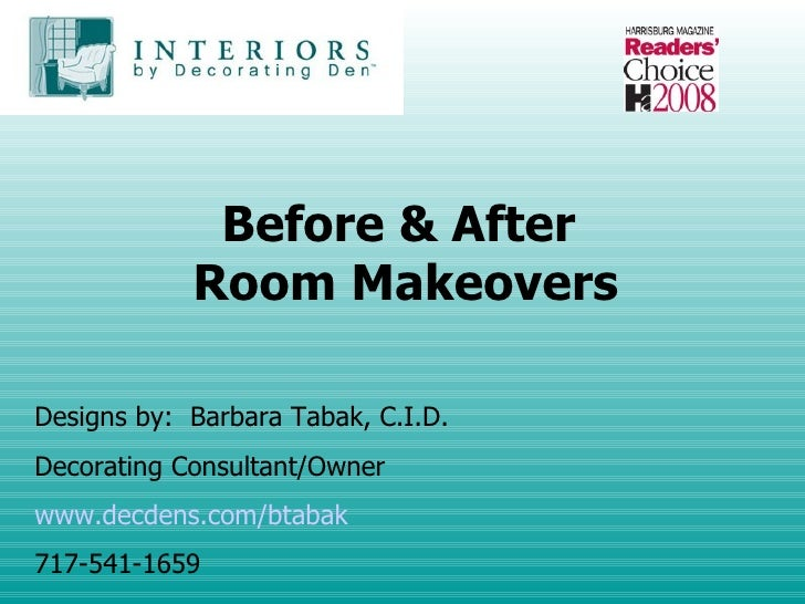 Before & After  Room Makeovers Designs by:  Barbara Tabak, C.I.D. Decorating Consultant/Owner www.decdens.com/btabak 717-5...